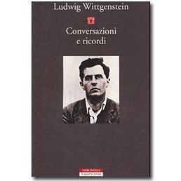 """Ludwig Wittgenstein, """"Conversazioni e ricordi"""""""